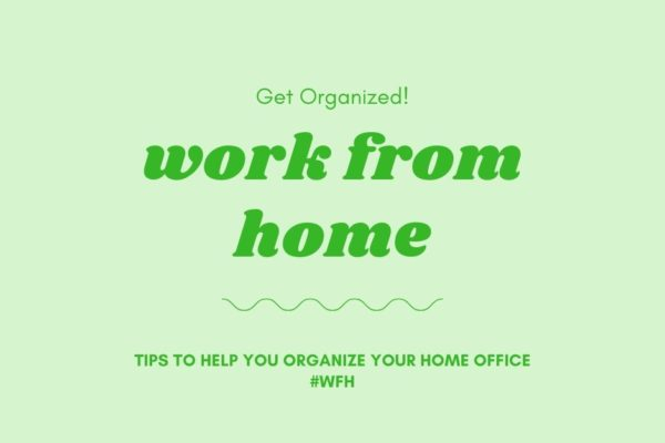 #WFH – Get Your Home Office Organized Now!